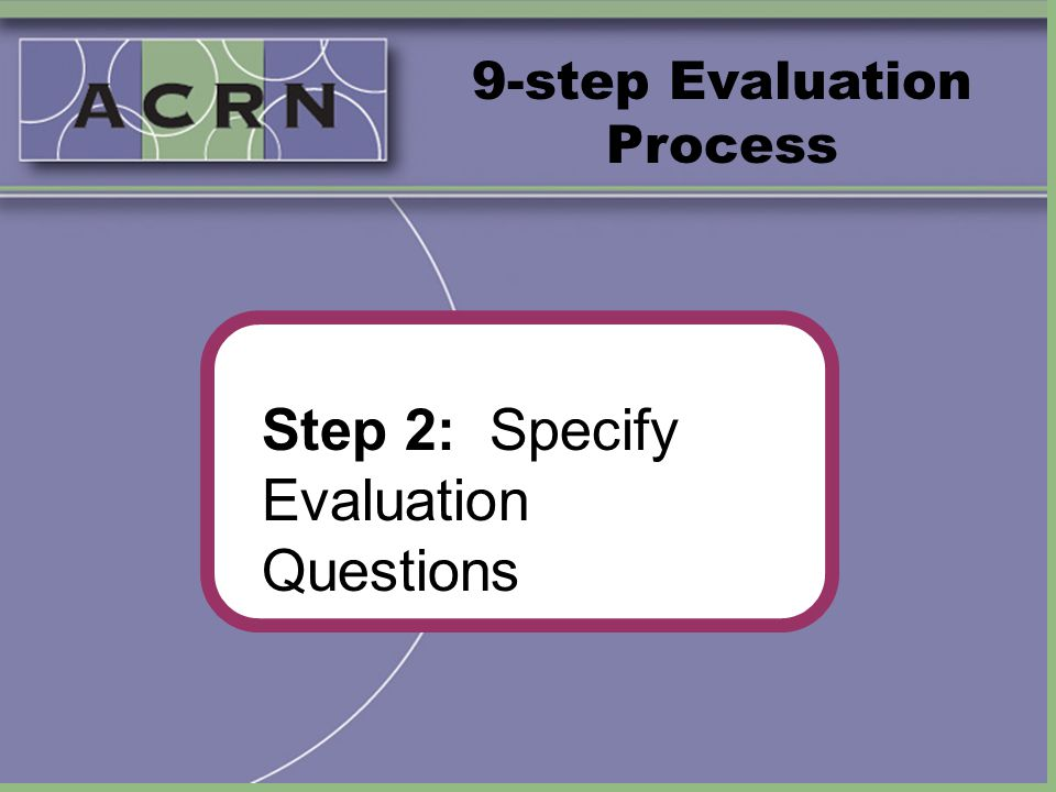 9-step Evaluation Process Step 2: Specify Evaluation Questions