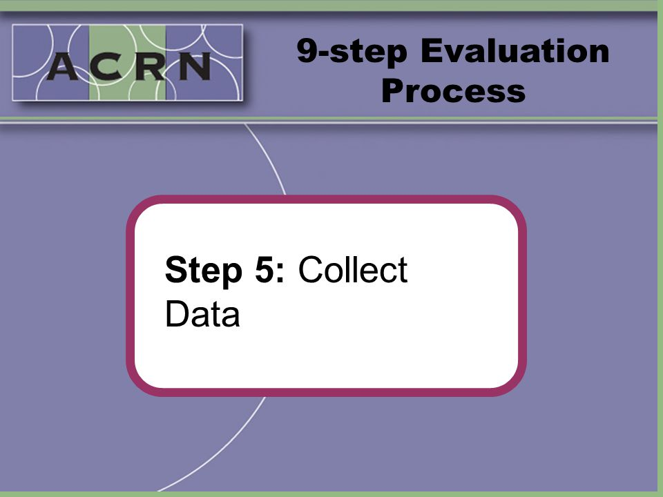 9-step Evaluation Process Step 5: Collect Data