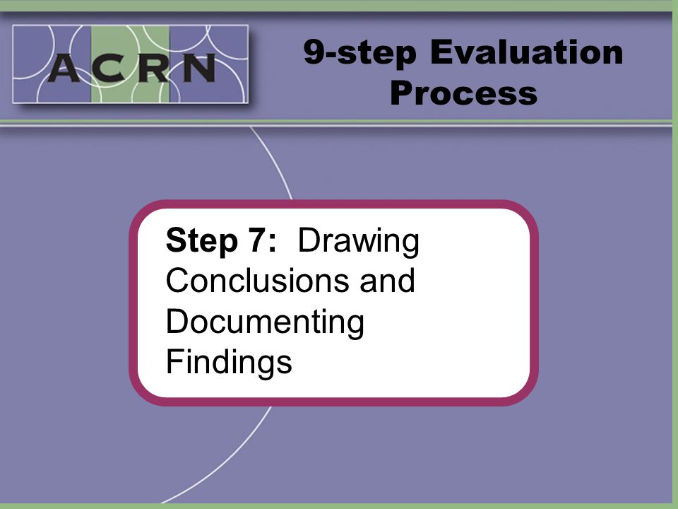 9-step Evaluation Process Step 7: Drawing Conclusions and Documenting Findings