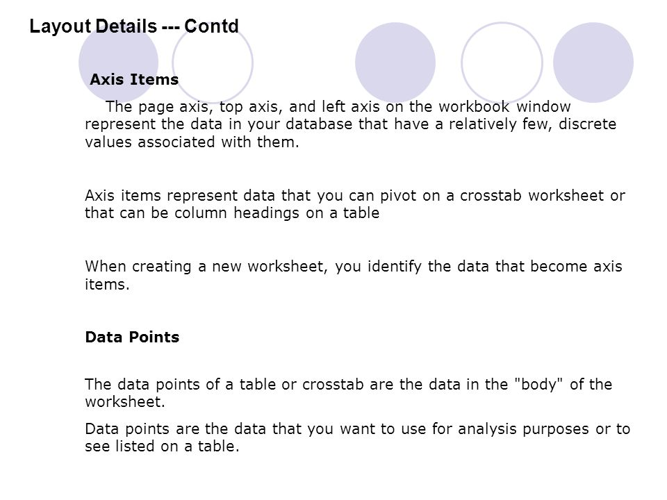 Layout Details --- Contd Axis Items The page axis, top axis, and left axis on the workbook window represent the data in your database that have a rela
