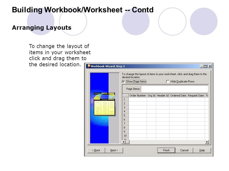 Arranging Layouts To change the layout of items in your worksheet click and drag them to the desired location. Building Workbook/Worksheet -- Contd