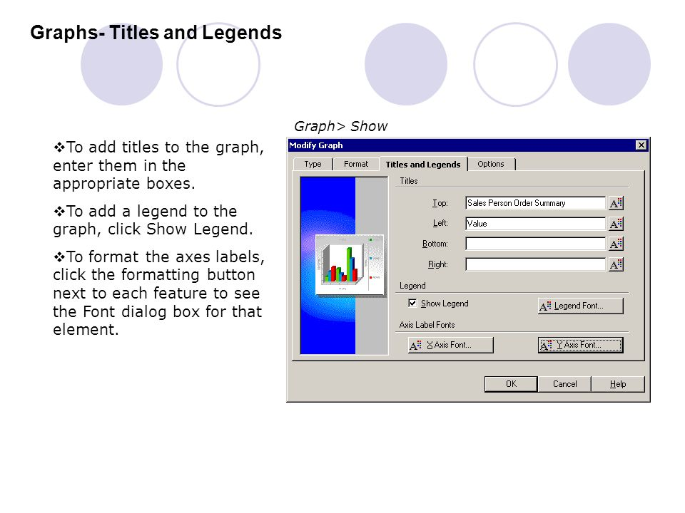 Graphs- Titles and Legends Graph> Show  To add titles to the graph, enter them in the appropriate boxes.  To add a legend to the graph, click Show L