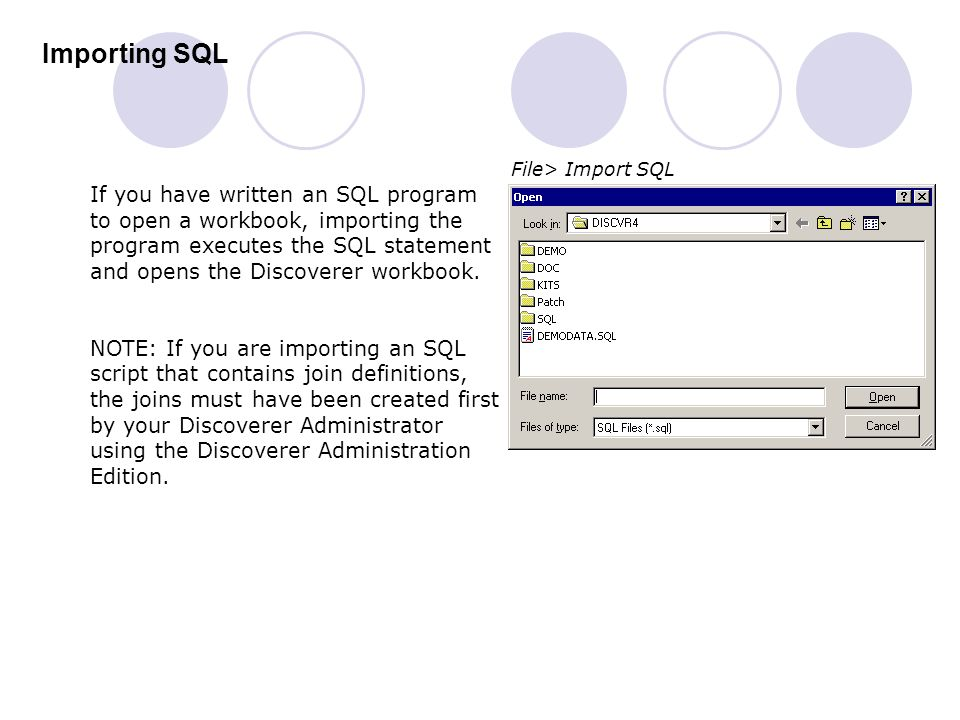 Importing SQL If you have written an SQL program to open a workbook, importing the program executes the SQL statement and opens the Discoverer workboo