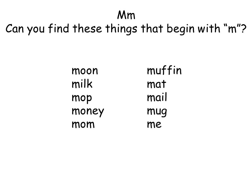 Mm Can you find these things that begin with m ? moonmuffin milkmat mopmail moneymug momme