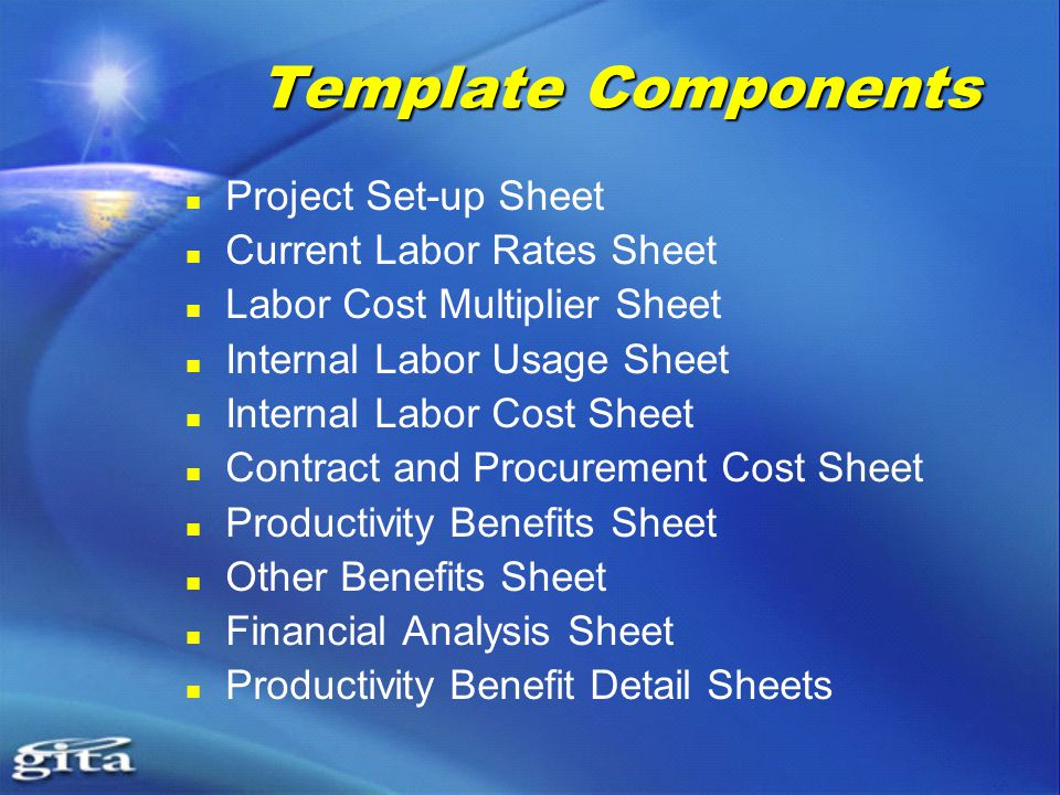 Template Components Project Set-up Sheet Current Labor Rates Sheet Labor Cost Multiplier Sheet Internal Labor Usage Sheet Internal Labor Cost Sheet Contract and Procurement Cost Sheet Productivity Benefits Sheet Other Benefits Sheet Financial Analysis Sheet Productivity Benefit Detail Sheets