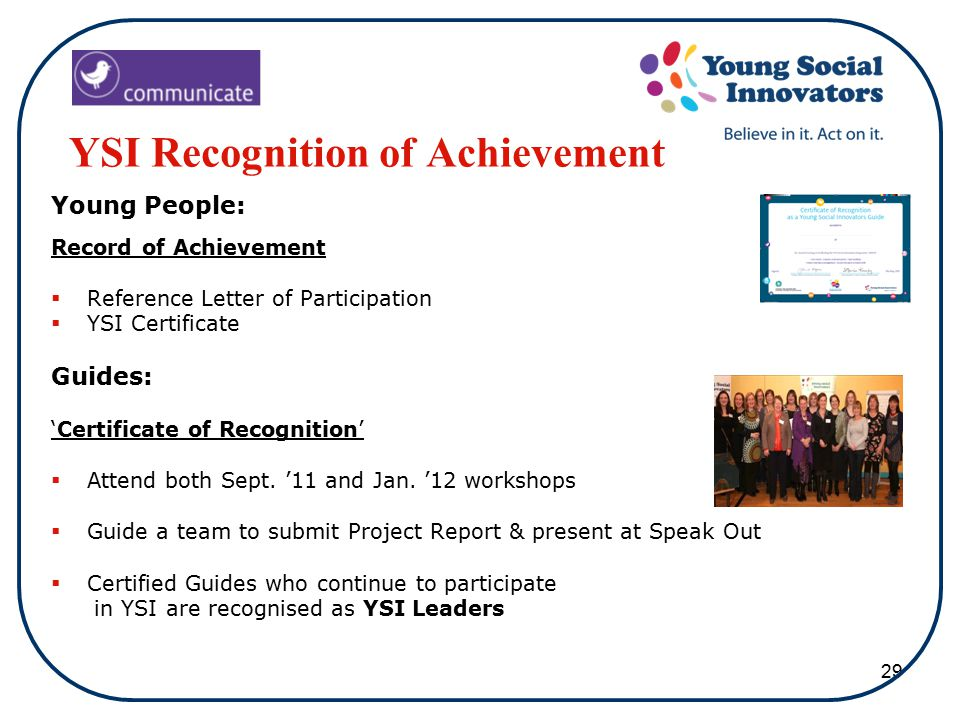 29 YSI Recognition of Achievement Young People: Record of Achievement  Reference Letter of Participation  YSI Certificate Guides: 'Certificate of Recognition'  Attend both Sept.