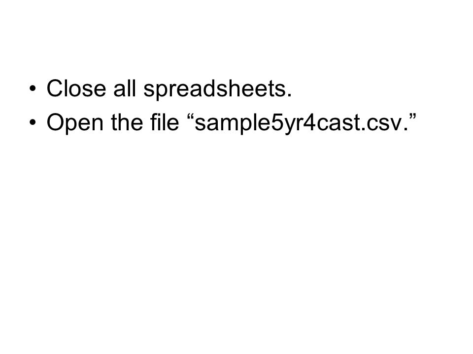 "Close all spreadsheets. Open the file ""sample5yr4cast.csv."""