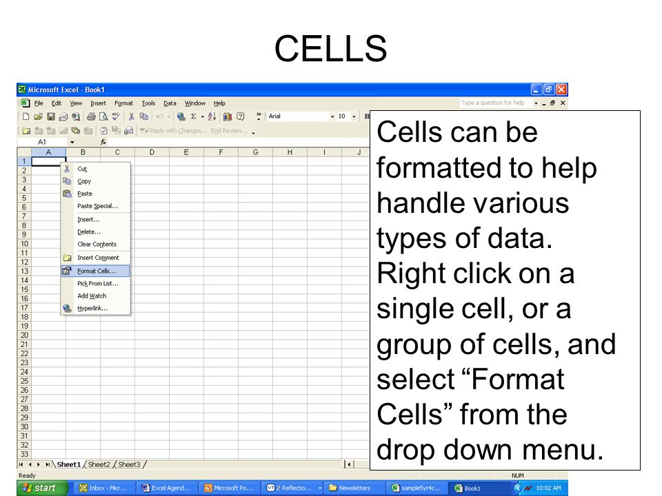 "Cells can be formatted to help handle various types of data. Right click on a single cell, or a group of cells, and select ""Format Cells"" from the dro"