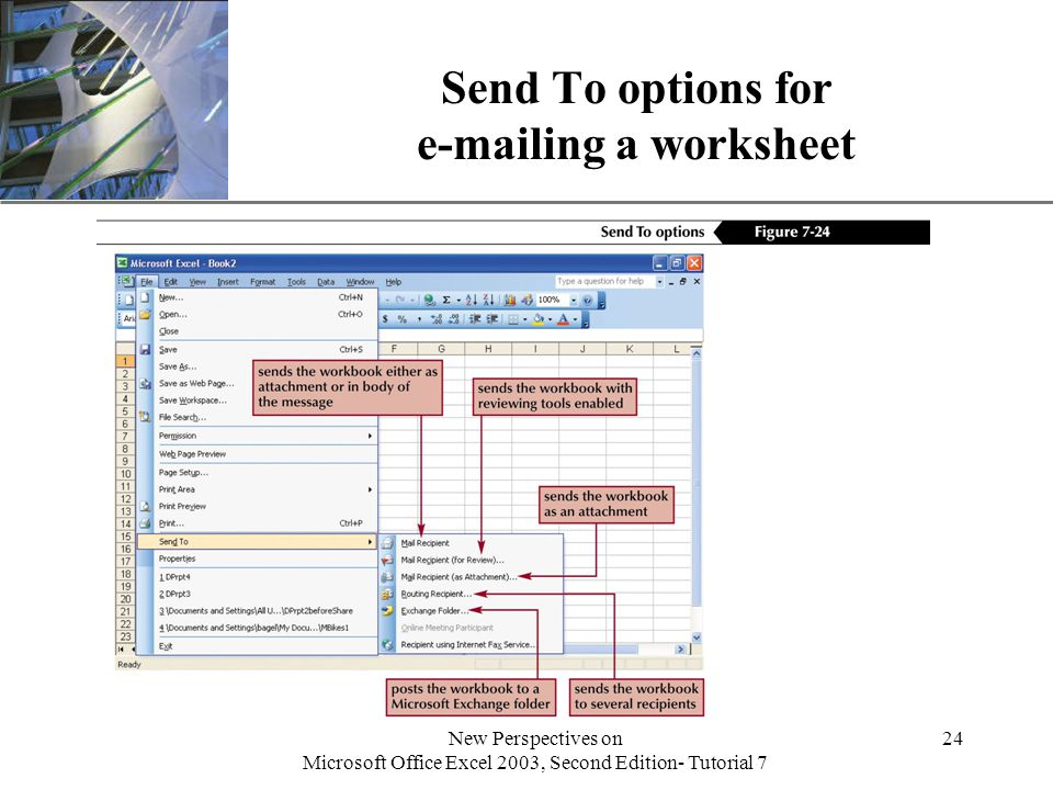 XP New Perspectives on Microsoft Office Excel 2003, Second Edition- Tutorial 7 24 Send To options for e-mailing a worksheet