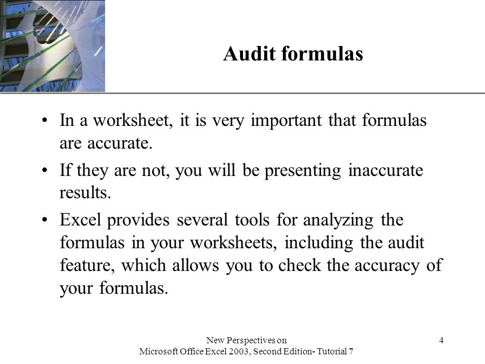 XP New Perspectives on Microsoft Office Excel 2003, Second Edition- Tutorial 7 5 Use the Formula Auditing toolbar When you invoke the Formula Auditing toolbar, you can choose from several options provided for auditing formulas.