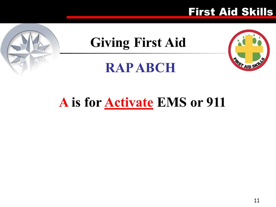 First Aid Skills 11 Giving First Aid RAP ABCH A is for Activate EMS or 911