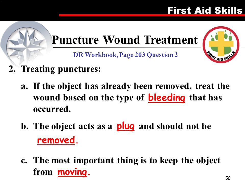 First Aid Skills 50 Puncture Wound Treatment DR Workbook, Page 203 Question 2 2.Treating punctures: a.If the object has already been removed, treat th