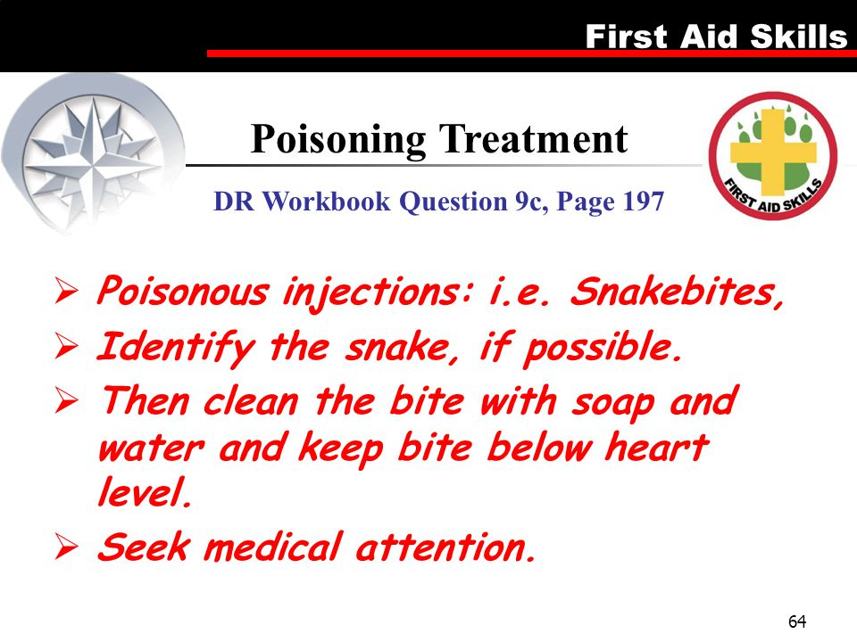 First Aid Skills 64 Poisoning Treatment DR Workbook Question 9c, Page 197  Poisonous injections: i.e. Snakebites,  Identify the snake, if possible.