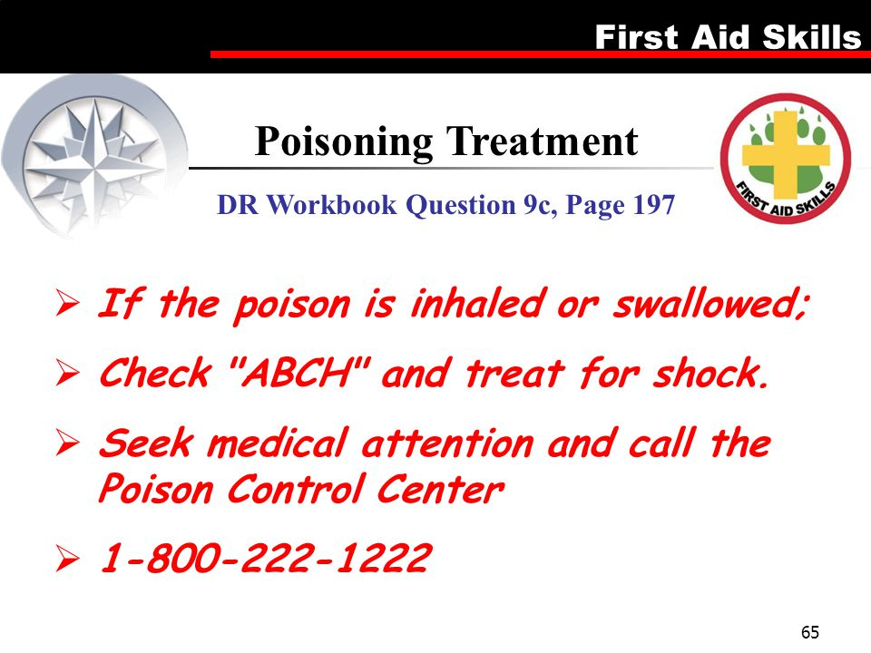 First Aid Skills 65 Poisoning Treatment DR Workbook Question 9c, Page 197  If the poison is inhaled or swallowed;  Check