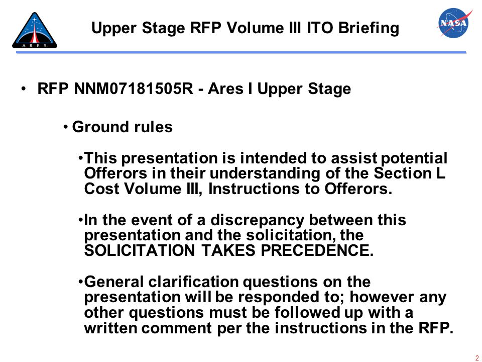 2 Upper Stage RFP Volume III ITO Briefing RFP NNM07181505R - Ares I Upper Stage Ground rules This presentation is intended to assist potential Offeror