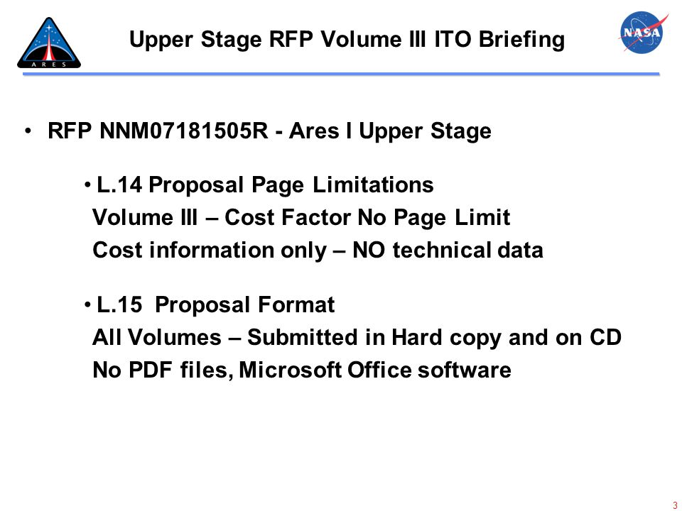 3 Upper Stage RFP Volume III ITO Briefing RFP NNM07181505R - Ares I Upper Stage L.14 Proposal Page Limitations Volume III – Cost Factor No Page Limit