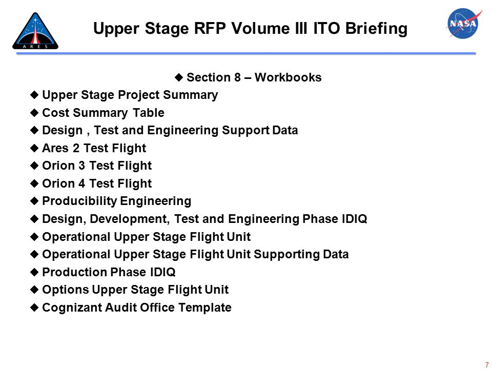 8 Upper Stage RFP Volume III ITO Briefing L.21 Instructions to Offerors (ITO) (Cont) Part 3 Offeror's Pricing Model Section 9 Offeror's Pricing Model (OPM) IAW FAR 15-408, Table 15-2 Must be self calculating Separate Binder Hard copy and on CD
