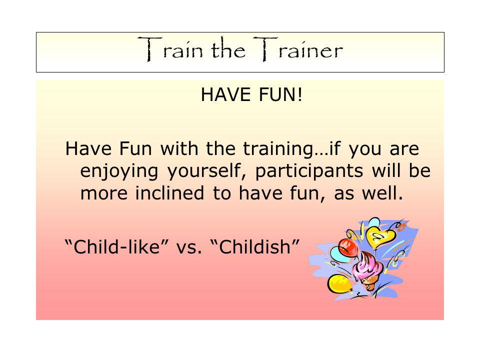 Train the Trainer HAVE FUN.
