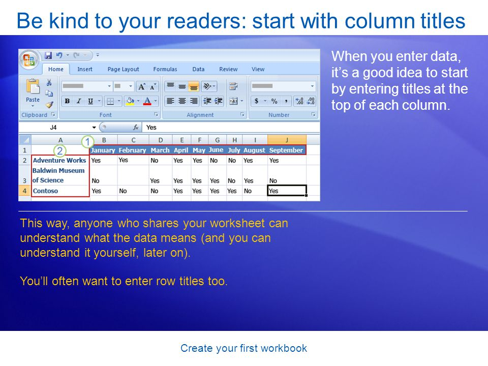 Create your first workbook Be kind to your readers: start with column titles When you enter data, it's a good idea to start by entering titles at the