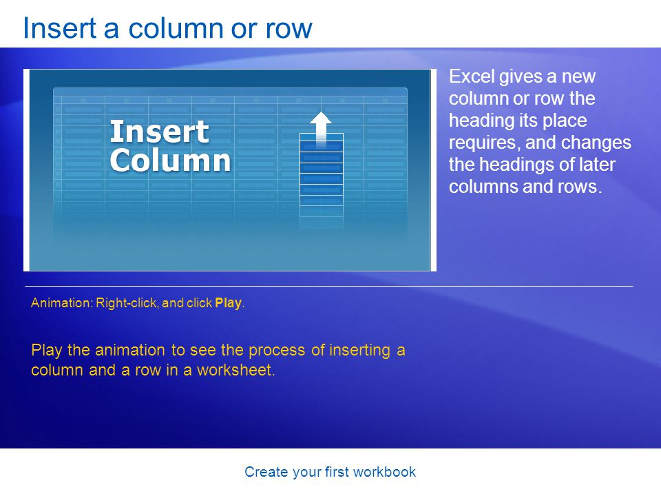 Create your first workbook Insert a column or row Excel gives a new column or row the heading its place requires, and changes the headings of later co