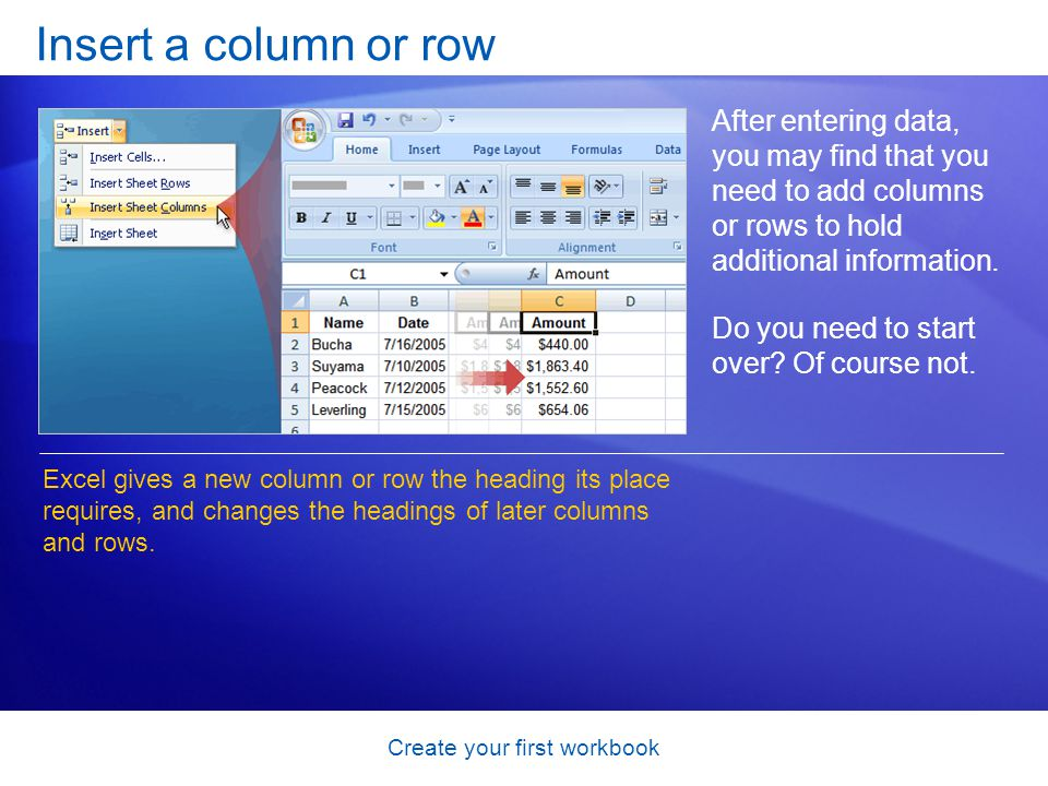 Create your first workbook Insert a column or row After entering data, you may find that you need to add columns or rows to hold additional informatio