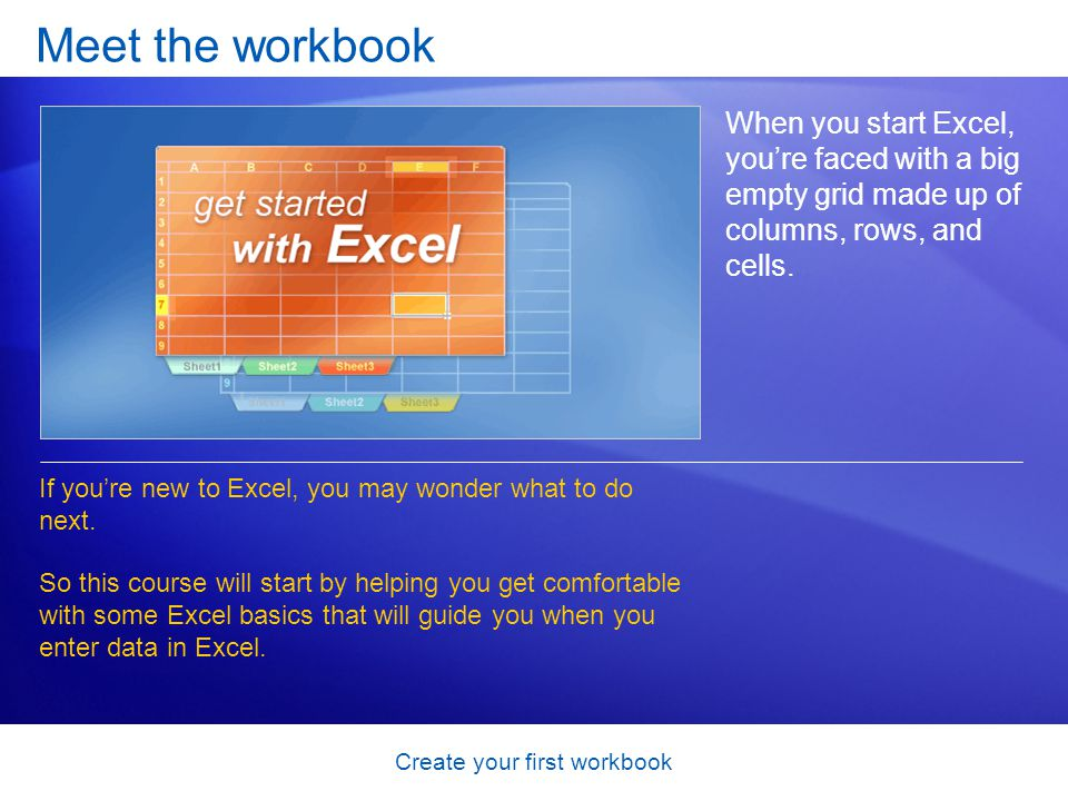 Create your first workbook Quick Reference Card For a summary of the tasks covered in this course, view the Quick Reference Card.