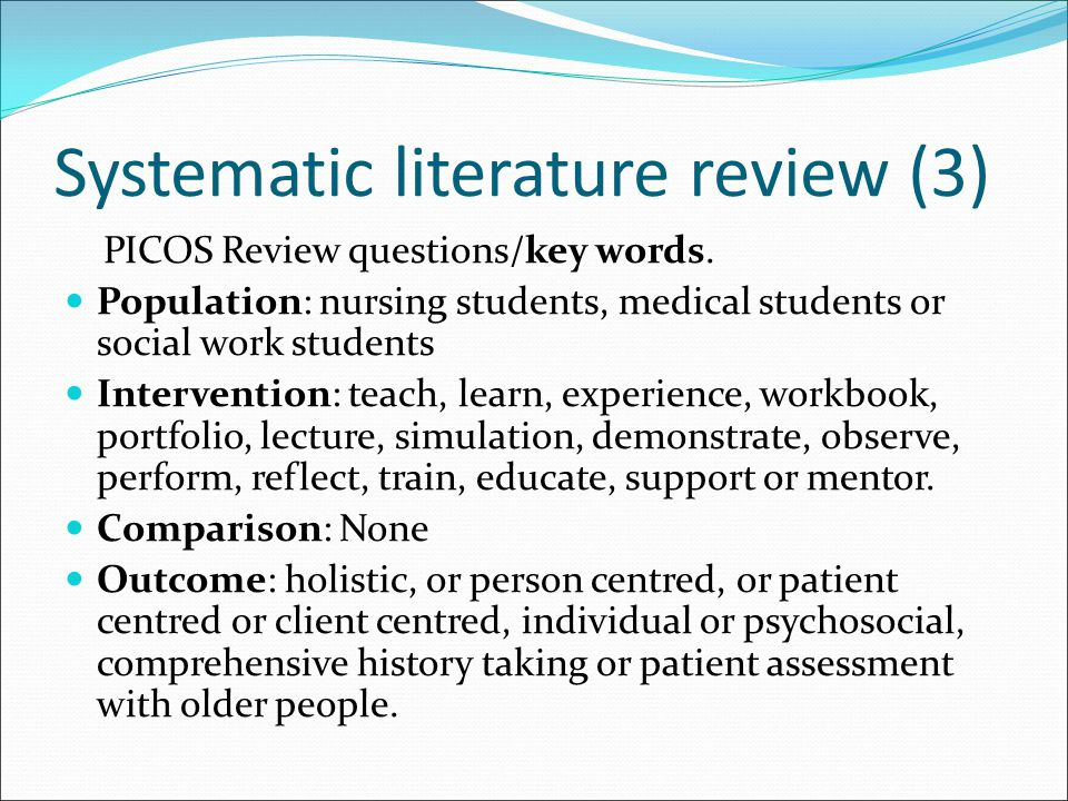 Systematic literature review (3) PICOS Review questions/key words. Population: nursing students, medical students or social work students Intervention