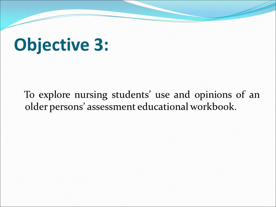 Objective 3: To explore nursing students' use and opinions of an older persons' assessment educational workbook.