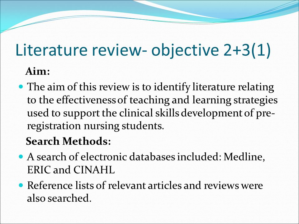 Literature review- objective 2+3(1) Aim: The aim of this review is to identify literature relating to the effectiveness of teaching and learning strat