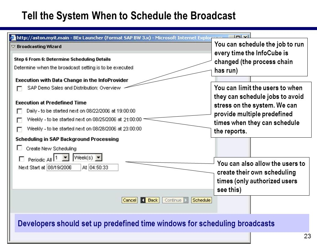 23 Tell the System When to Schedule the Broadcast You can schedule the job to run every time the InfoCube is changed (the process chain has run) You c
