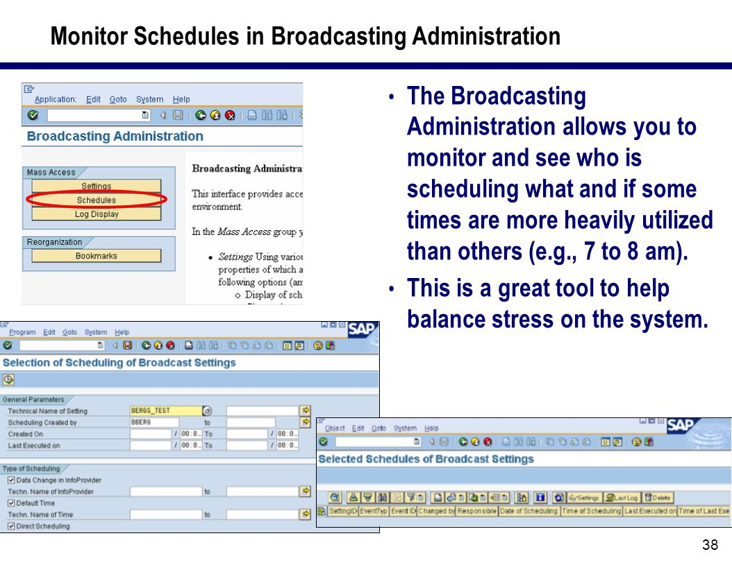 38 Monitor Schedules in Broadcasting Administration The Broadcasting Administration allows you to monitor and see who is scheduling what and if some times are more heavily utilized than others (e.g., 7 to 8 am).