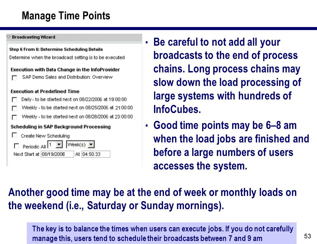 53 Manage Time Points Be careful to not add all your broadcasts to the end of process chains.