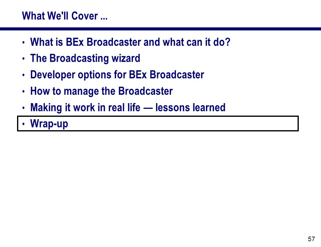 What We ll Cover...What is BEx Broadcaster and what can it do.