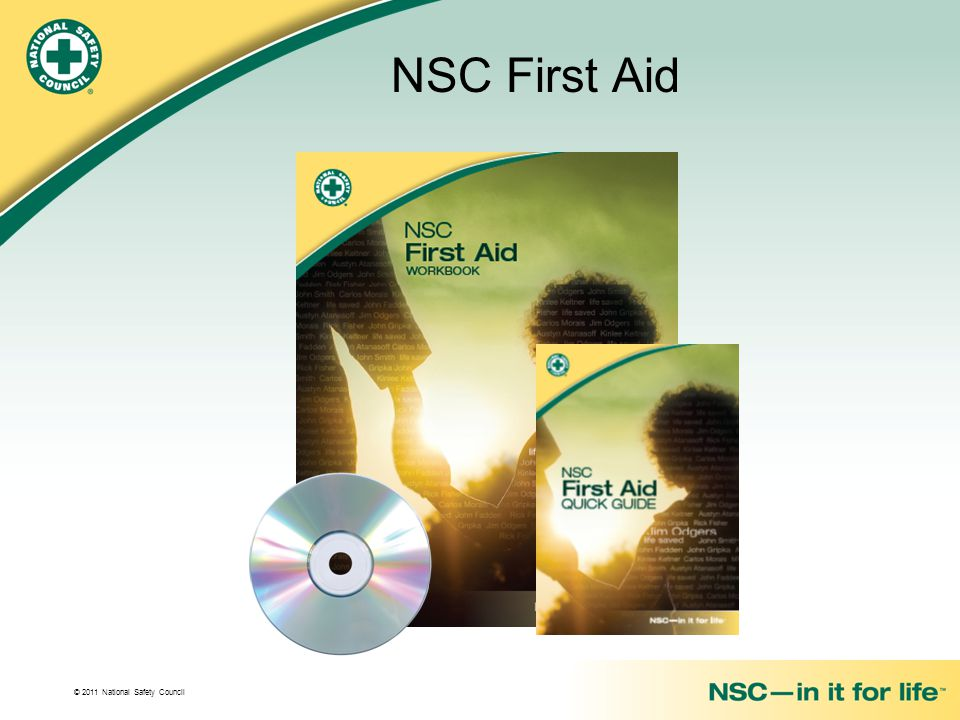 © 2011 National Safety Council NSC First Aid