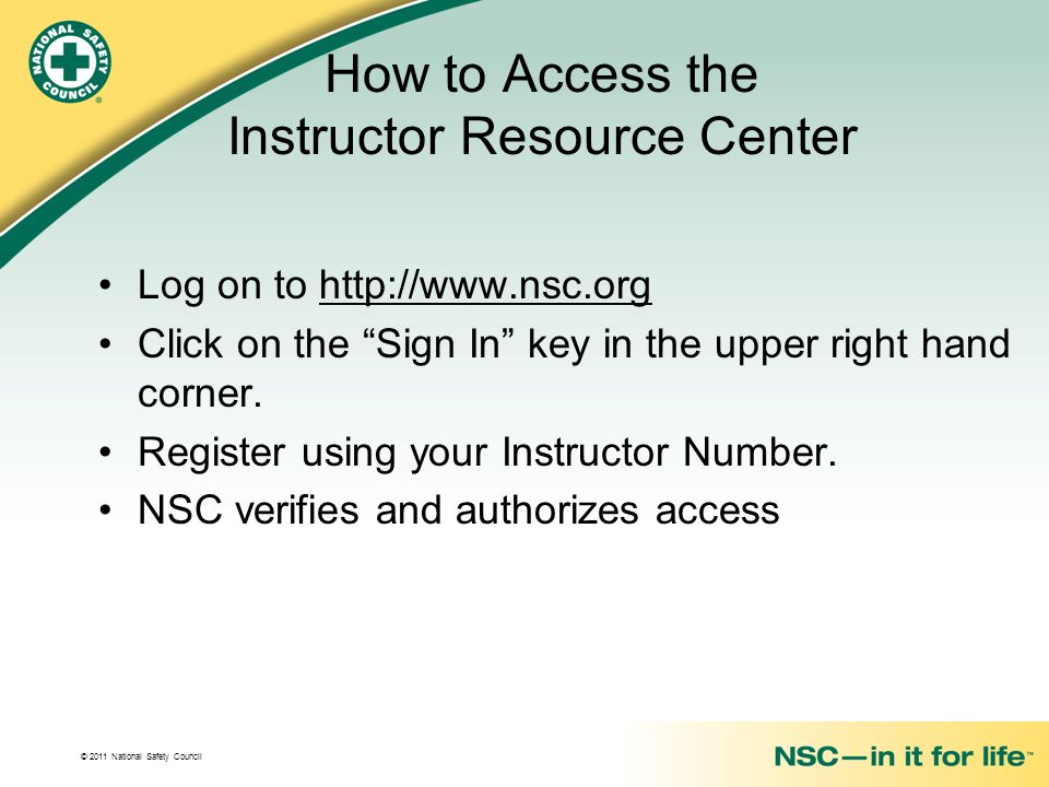 © 2011 National Safety Council Log on to http://www.nsc.org Click on the Sign In key in the upper right hand corner.