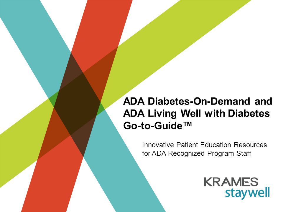 ADA Diabetes-On-Demand and ADA Living Well with Diabetes Go-to-Guide™ Innovative Patient Education Resources for ADA Recognized Program Staff