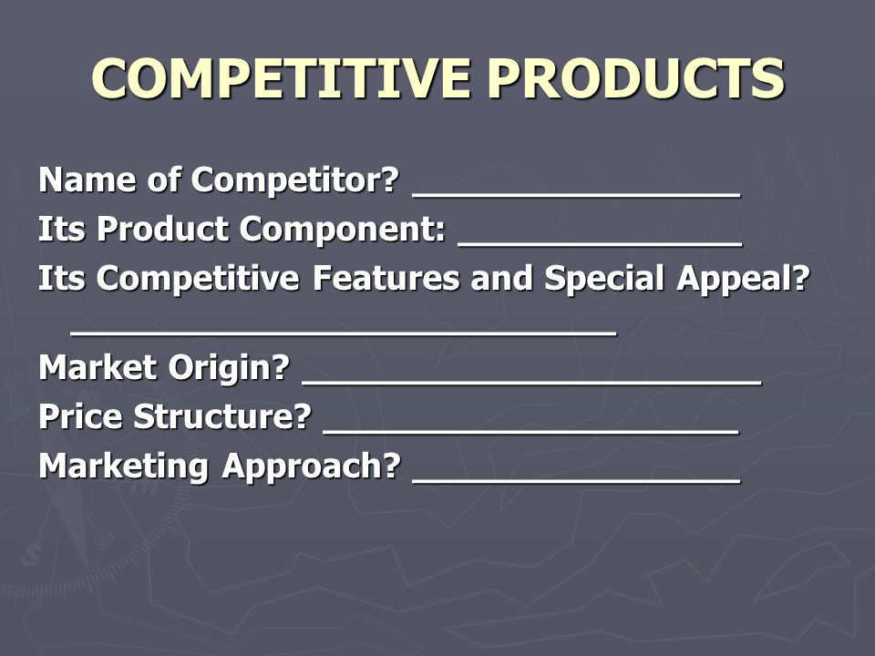 COMPETITIVE PRODUCTS Name of Competitor.