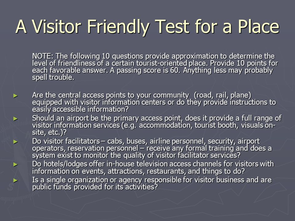A Visitor Friendly Test for a Place NOTE: The following 10 questions provide approximation to determine the level of friendliness of a certain tourist-oriented place.