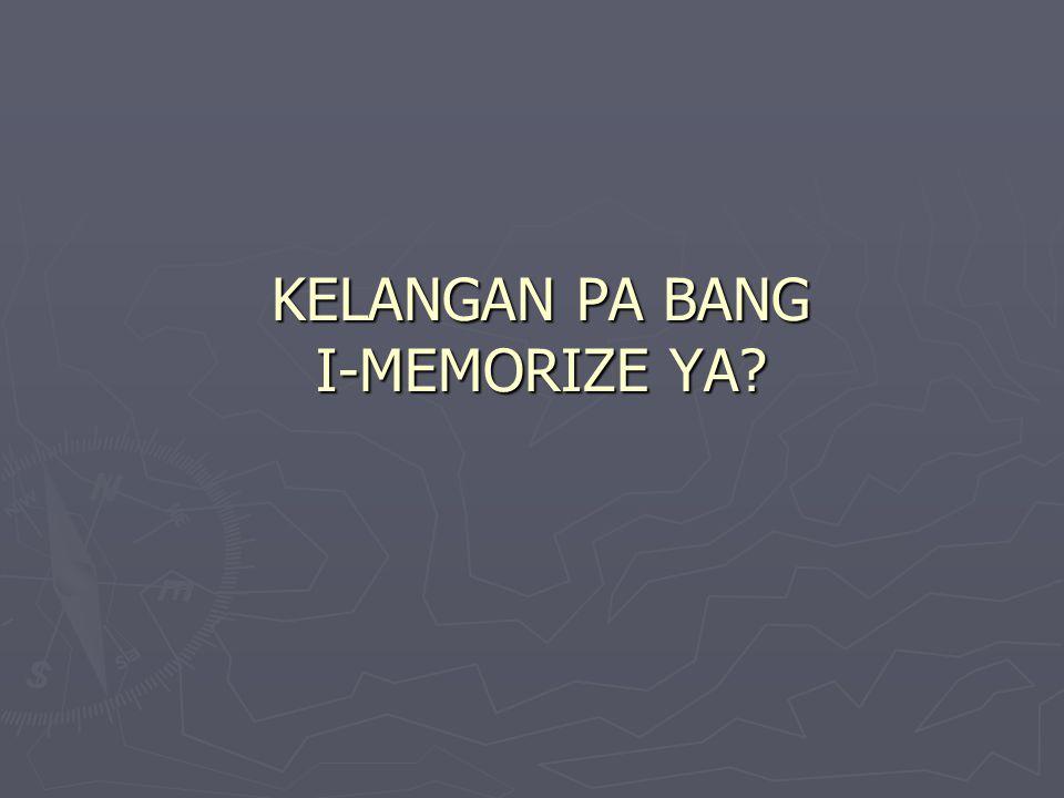 KELANGAN PA BANG I-MEMORIZE YA?