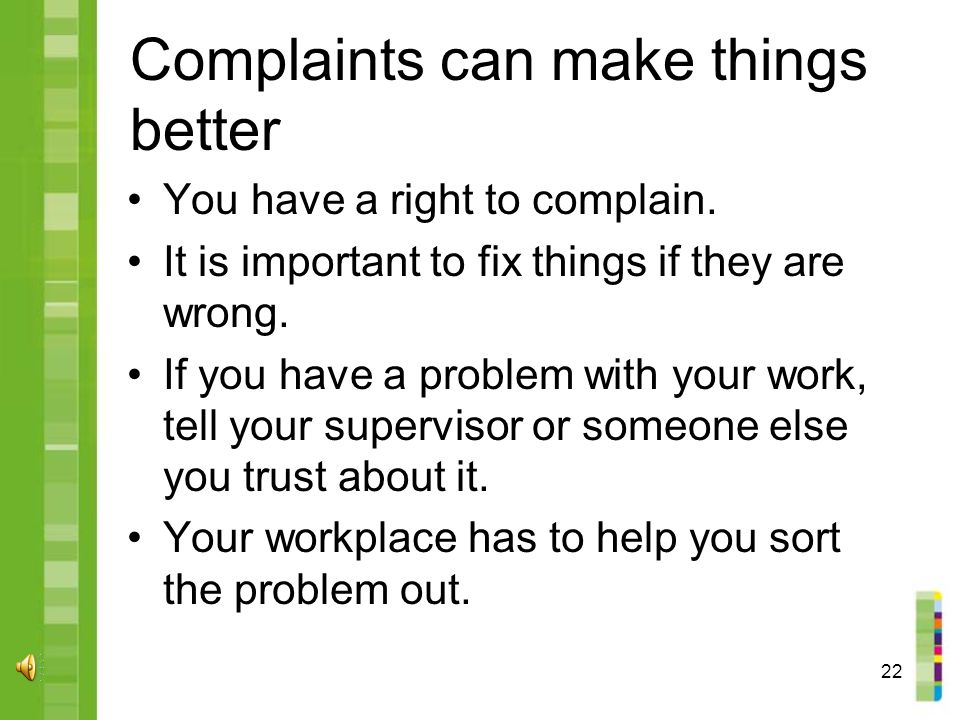 22 Complaints can make things better You have a right to complain.