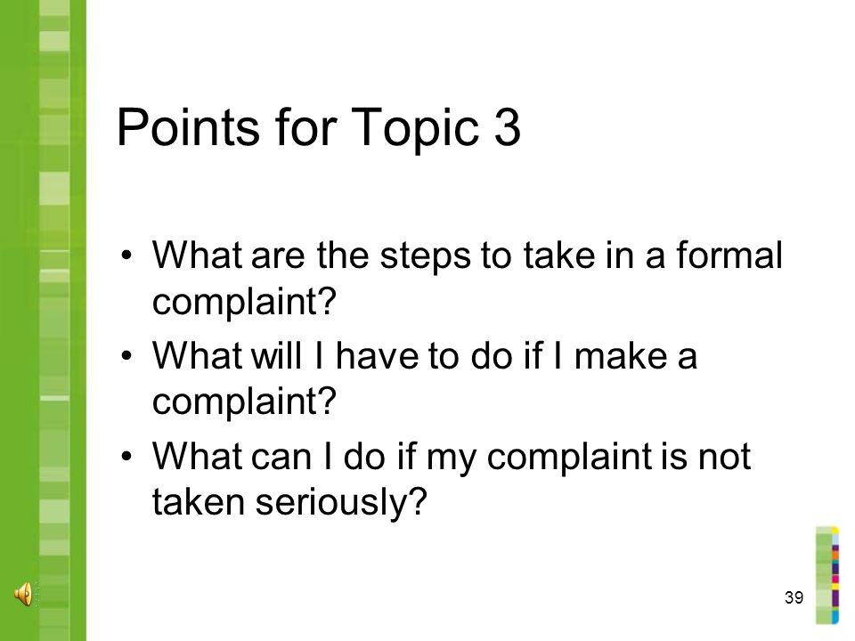 39 Points for Topic 3 What are the steps to take in a formal complaint.