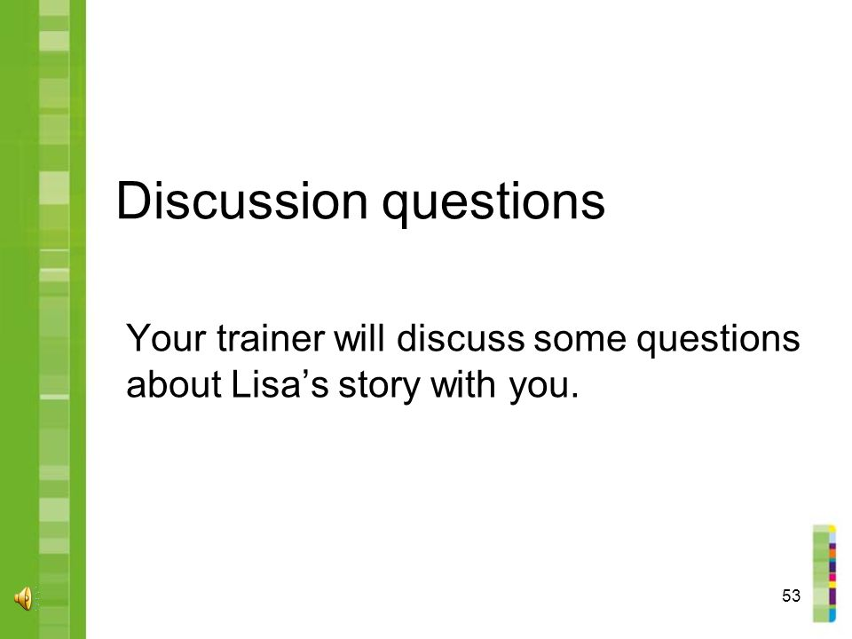 53 Discussion questions Your trainer will discuss some questions about Lisa's story with you.