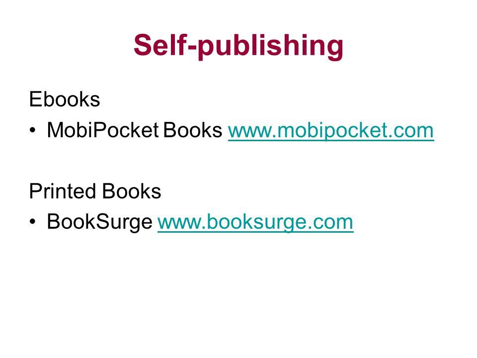 Self-publishing Ebooks MobiPocket Books www.mobipocket.comwww.mobipocket.com Printed Books BookSurge www.booksurge.comwww.booksurge.com