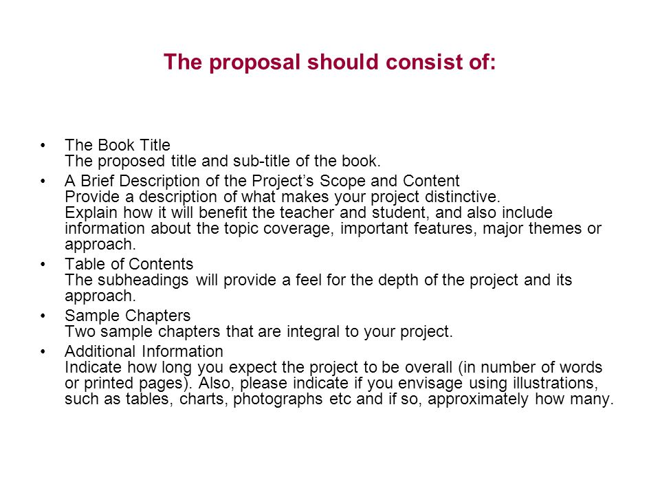 The proposal should consist of: The Book Title The proposed title and sub-title of the book. A Brief Description of the Project's Scope and Content Pr