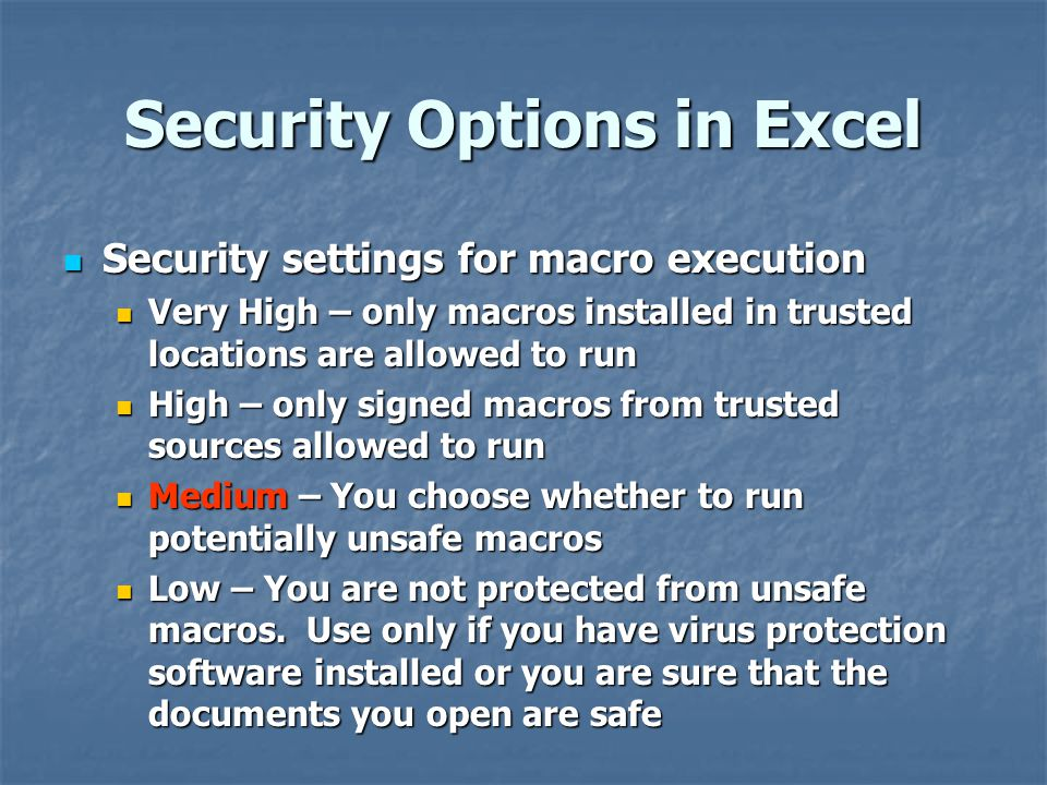 Security Options in Excel Security settings for macro execution Security settings for macro execution Very High – only macros installed in trusted loc