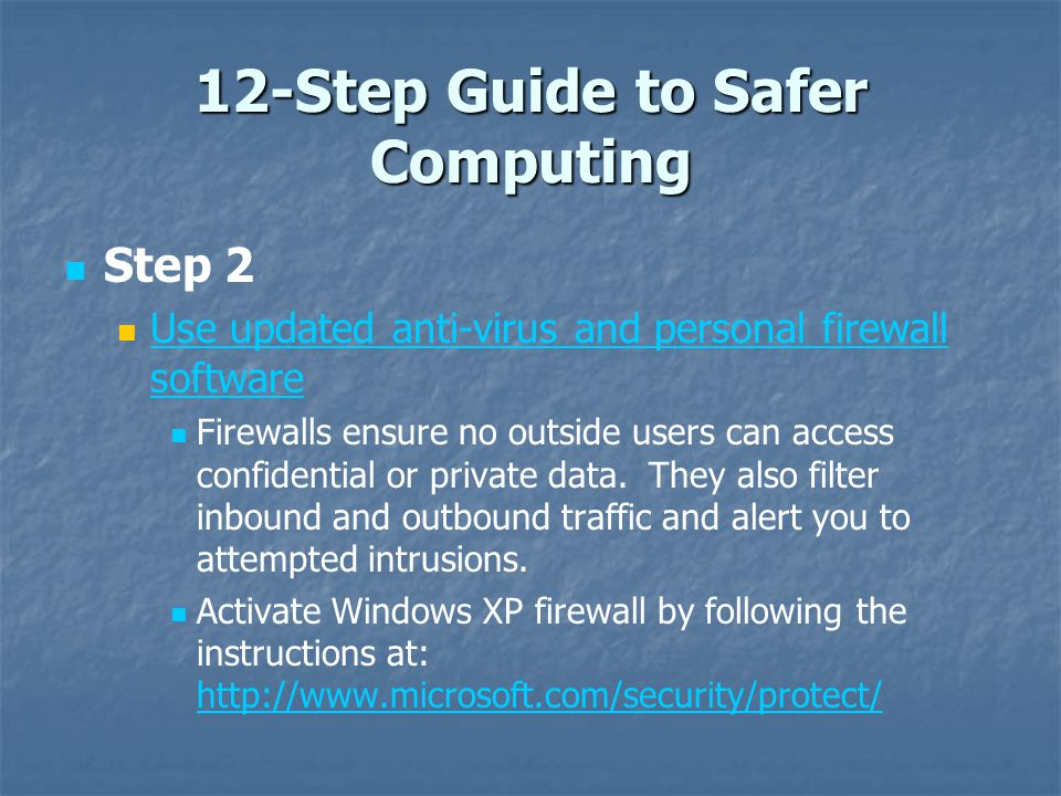 12-Step Guide to Safer Computing Step 2 Use updated anti-virus and personal firewall software Use updated anti-virus and personal firewall software Fi
