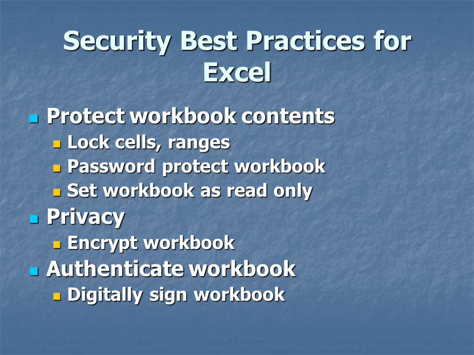 Security Best Practices for Excel Protect workbook contents Protect workbook contents Lock cells, ranges Lock cells, ranges Password protect workbook