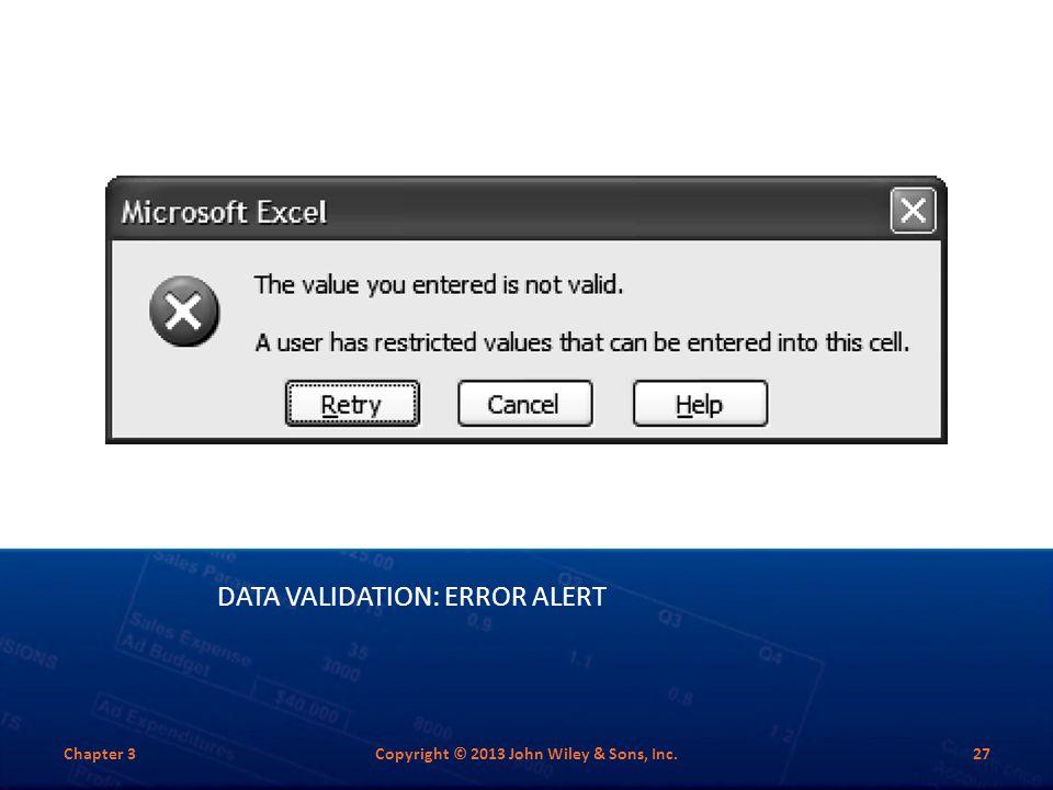 DATA VALIDATION: ERROR ALERT Chapter 3Copyright © 2013 John Wiley & Sons, Inc.27