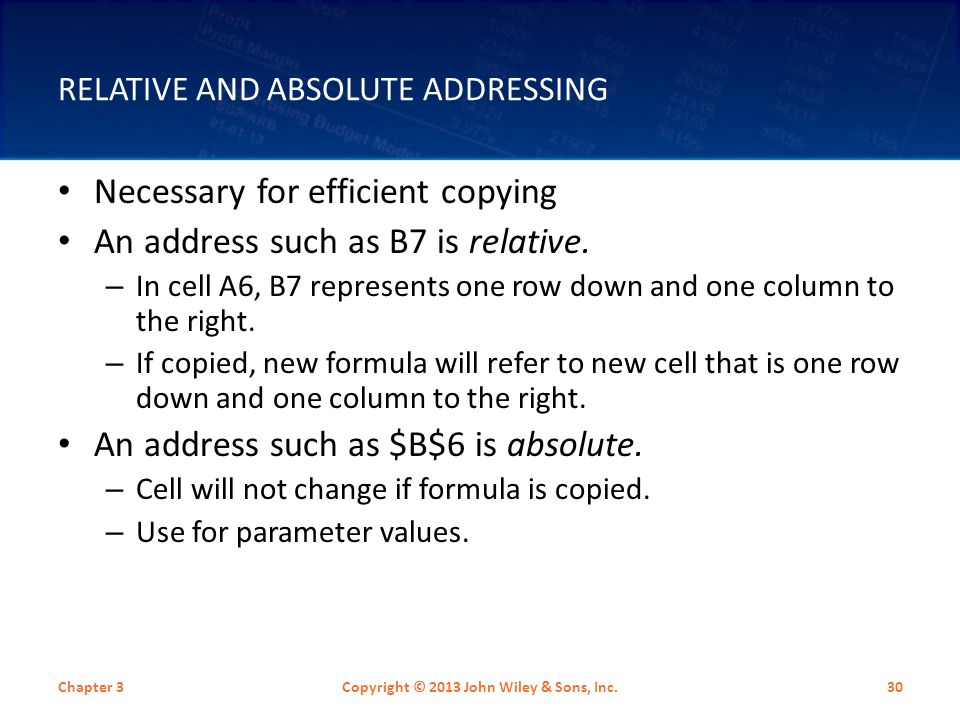 RELATIVE AND ABSOLUTE ADDRESSING Necessary for efficient copying An address such as B7 is relative.
