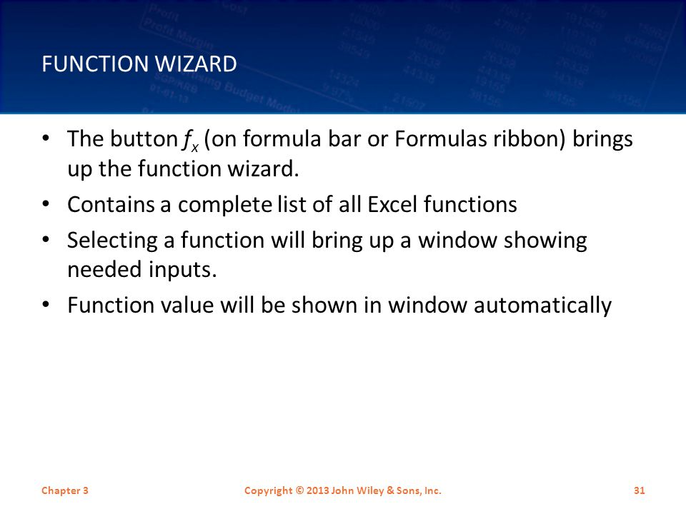 FUNCTION WIZARD The button f x (on formula bar or Formulas ribbon) brings up the function wizard.
